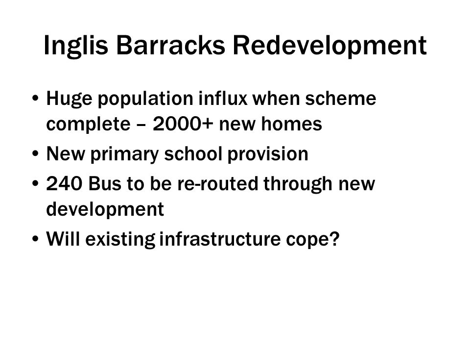 Huge population influx when scheme complete – 2000+ new homes New primary school provision 240 Bus to be re-routed through new development Will existing infrastructure cope