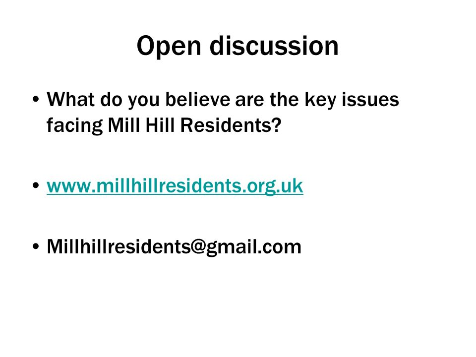 Open discussion What do you believe are the key issues facing Mill Hill Residents.