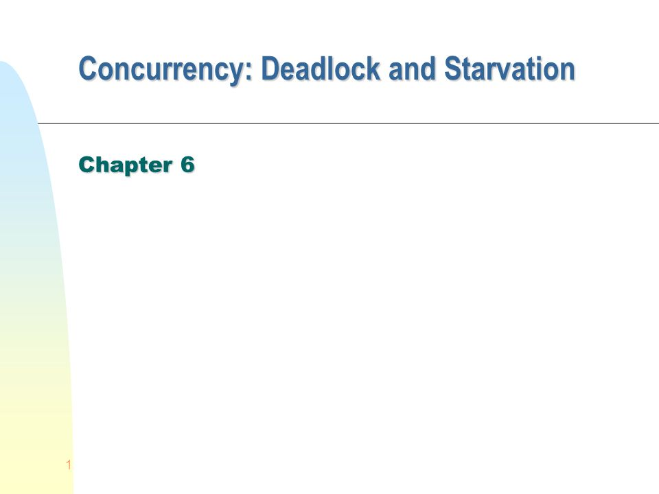 1 Concurrency: Deadlock and Starvation Chapter 6