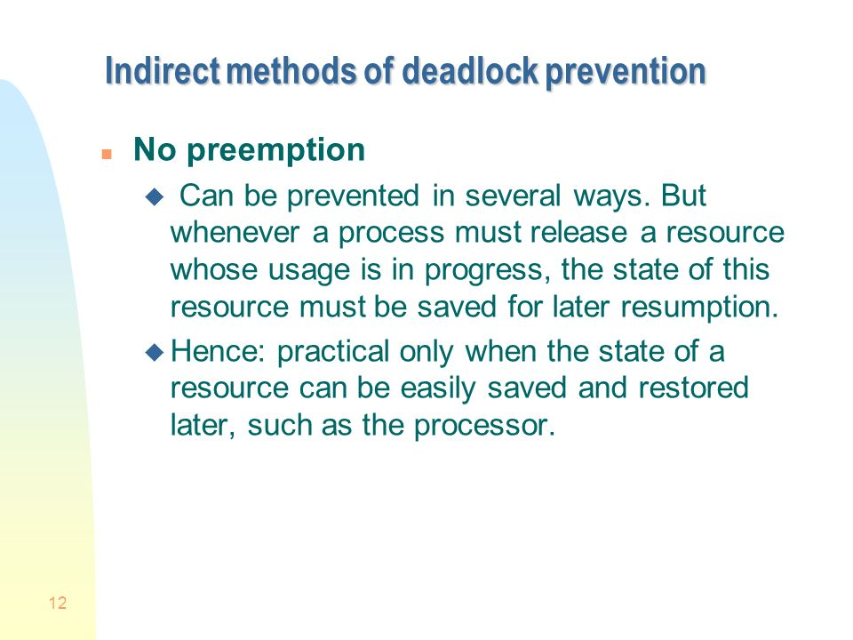 12 Indirect methods of deadlock prevention n No preemption u Can be prevented in several ways.