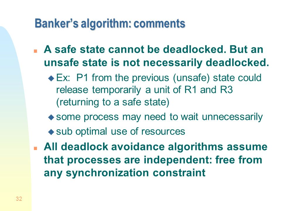 32 Bankers algorithm: comments n A safe state cannot be deadlocked.