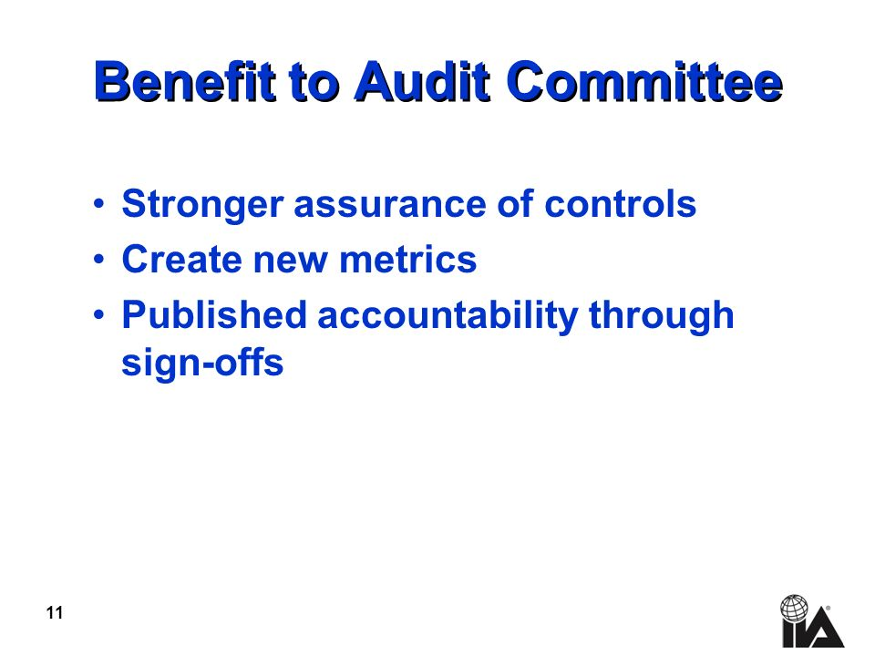11 Stronger assurance of controls Create new metrics Published accountability through sign-offs Benefit to Audit Committee