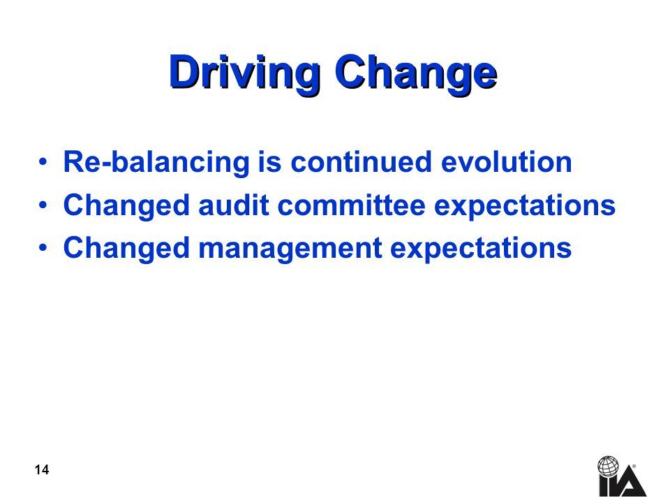 14 Driving Change Re-balancing is continued evolution Changed audit committee expectations Changed management expectations