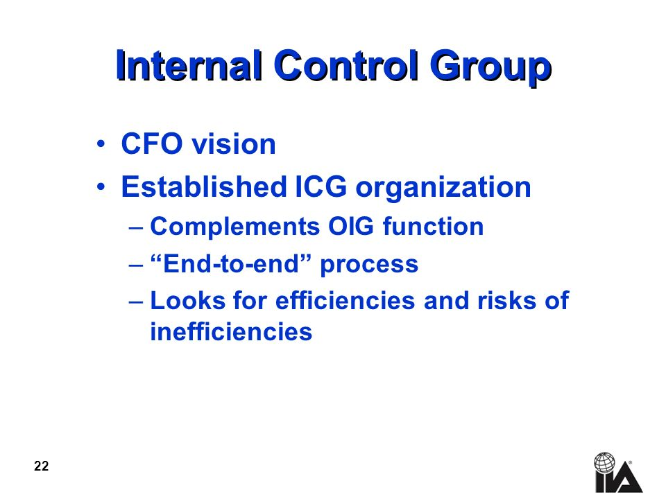 22 Internal Control Group CFO vision Established ICG organization –Complements OIG function –End-to-end process –Looks for efficiencies and risks of inefficiencies