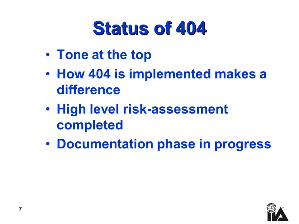 7 Status of 404 Tone at the top How 404 is implemented makes a difference High level risk-assessment completed Documentation phase in progress