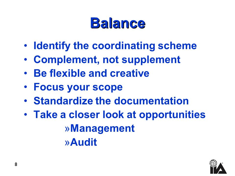 8 Balance Identify the coordinating scheme Complement, not supplement Be flexible and creative Focus your scope Standardize the documentation Take a closer look at opportunities »Management »Audit