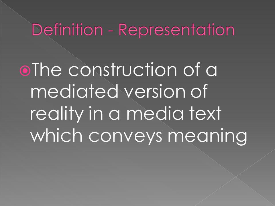 The construction of a mediated version of reality in a media text which conveys meaning
