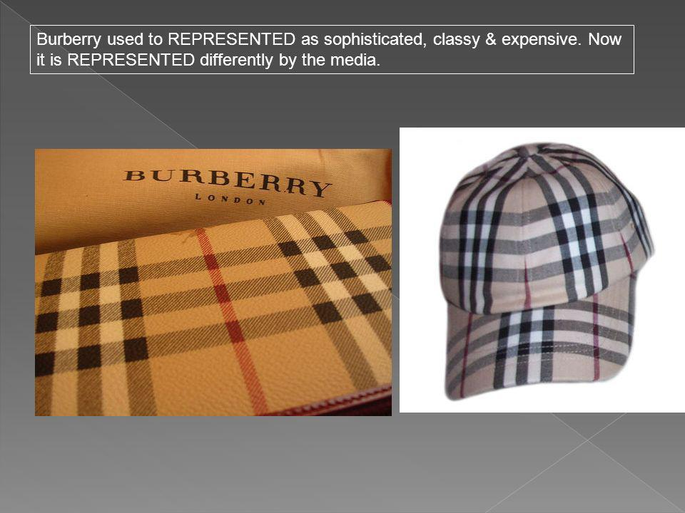Burberry used to REPRESENTED as sophisticated, classy & expensive.