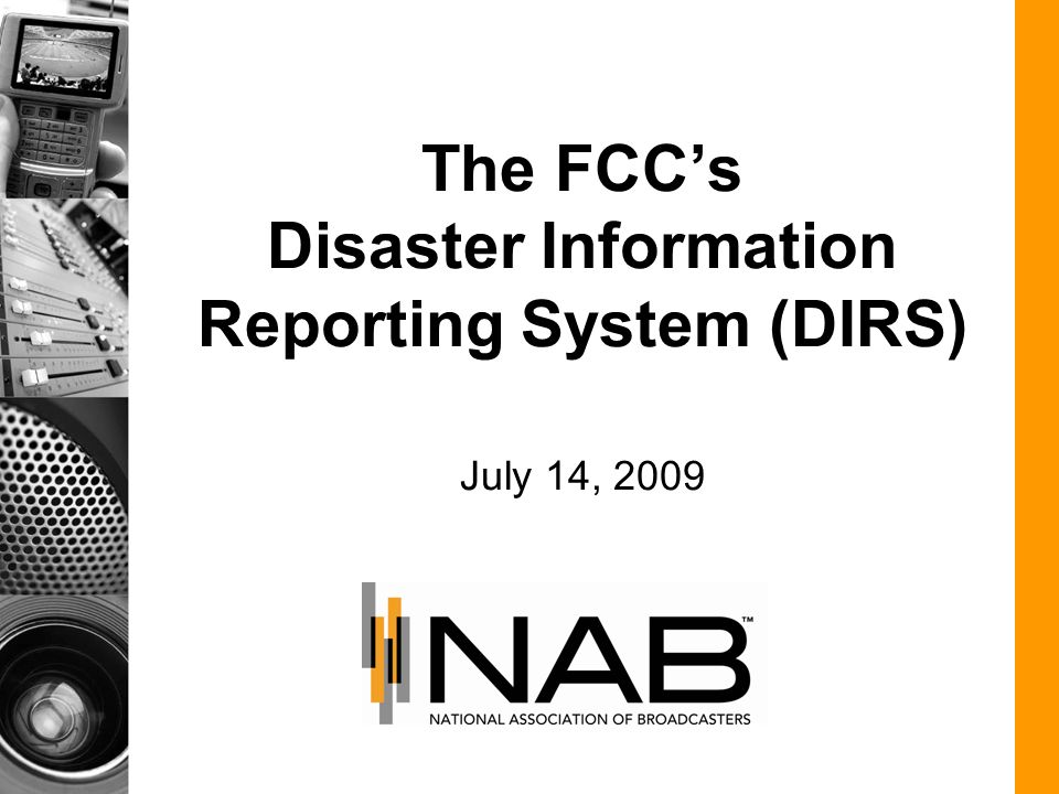 The FCCs Disaster Information Reporting System (DIRS) July 14, 2009