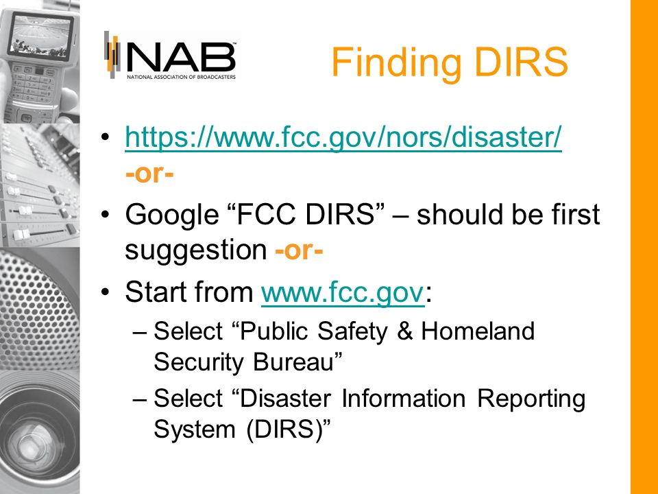 Finding DIRS   -or-  Google FCC DIRS – should be first suggestion -or- Start from   –Select Public Safety & Homeland Security Bureau –Select Disaster Information Reporting System (DIRS)