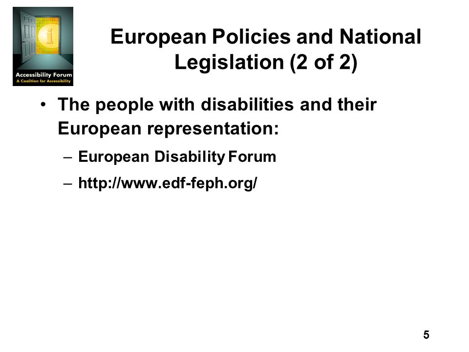 5 European Policies and National Legislation (2 of 2) The people with disabilities and their European representation: –European Disability Forum –