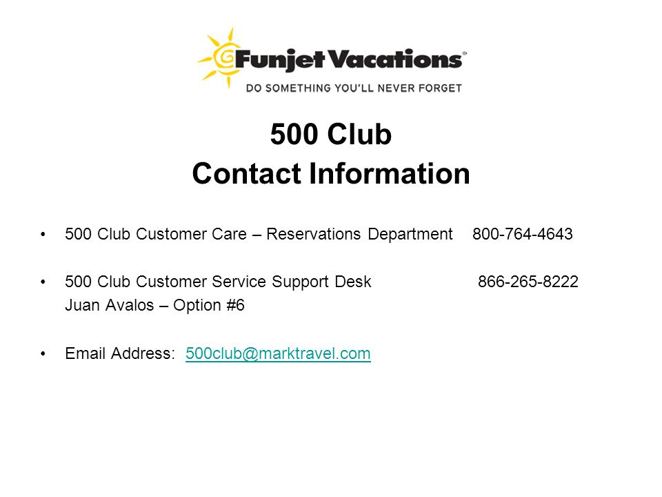 500 Club Contact Information 500 Club Customer Care – Reservations Department 800-764-4643 500 Club Customer Service Support Desk 866-265-8222 Juan Avalos – Option #6 Email Address: 500club@marktravel.com500club@marktravel.com