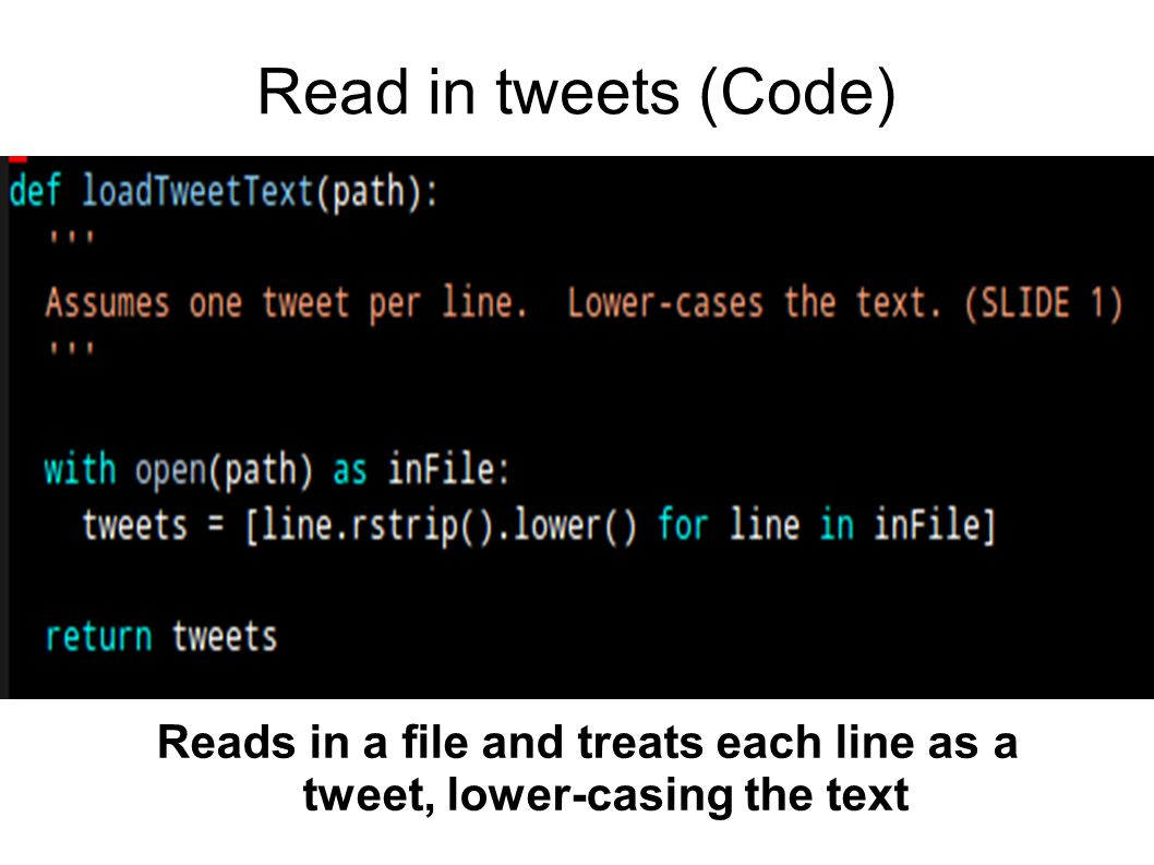 Read in tweets (Code) Reads in a file and treats each line as a tweet, lower-casing the text