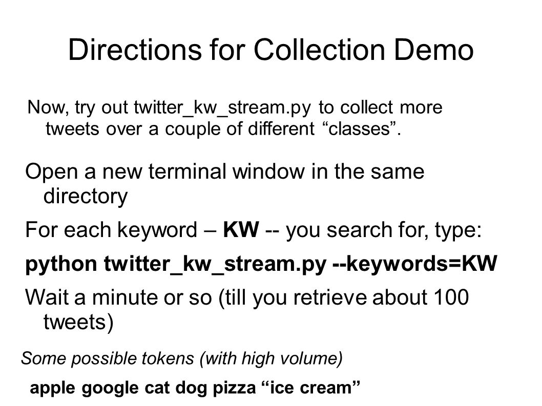 Directions for Collection Demo Now, try out twitter_kw_stream.py to collect more tweets over a couple of different classes.