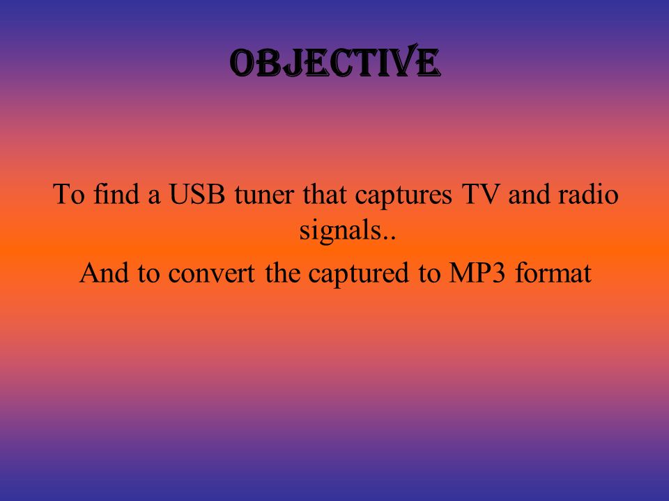 objective To find a USB tuner that captures TV and radio signals..