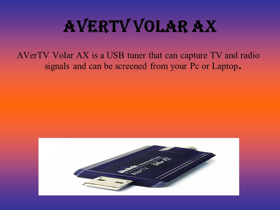 AVerTV Volar AX AVerTV Volar AX is a USB tuner that can capture TV and radio signals and can be screened from your Pc or Laptop.