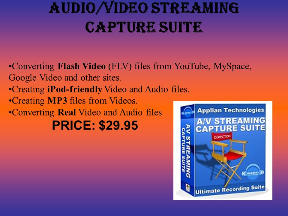 Audio/Video Streaming Capture Suite Converting Flash Video (FLV) files from YouTube, MySpace, Google Video and other sites.