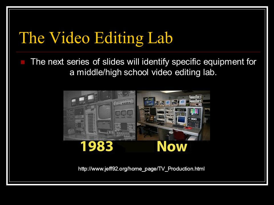 The Video Editing Lab The next series of slides will identify specific equipment for a middle/high school video editing lab.