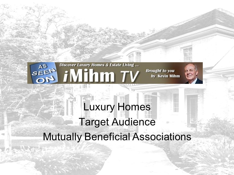 iMihmTV Luxury Homes Target Audience Mutually Beneficial Associations