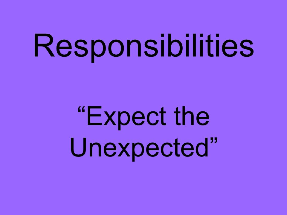 Responsibilities Expect the Unexpected