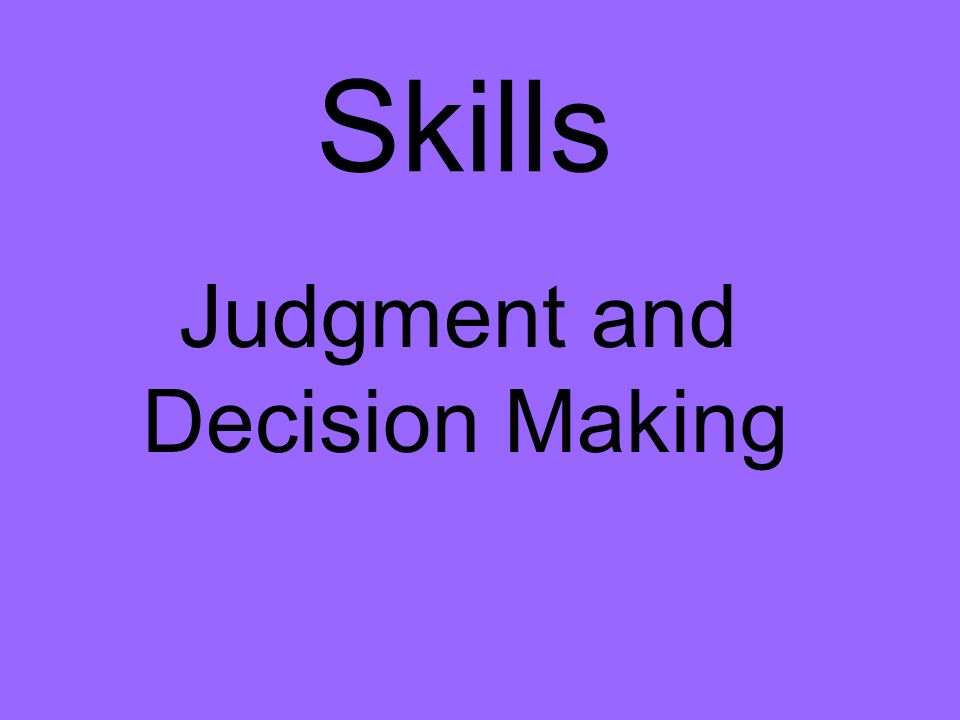 Skills Judgment and Decision Making