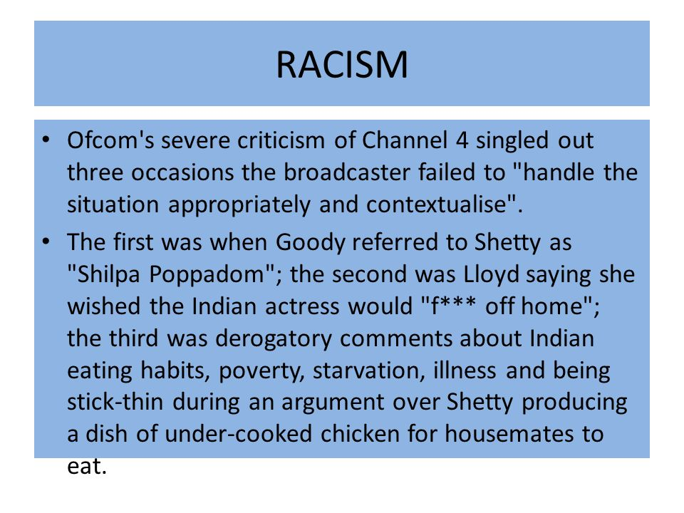RACISM Ofcom s severe criticism of Channel 4 singled out three occasions the broadcaster failed to handle the situation appropriately and contextualise .