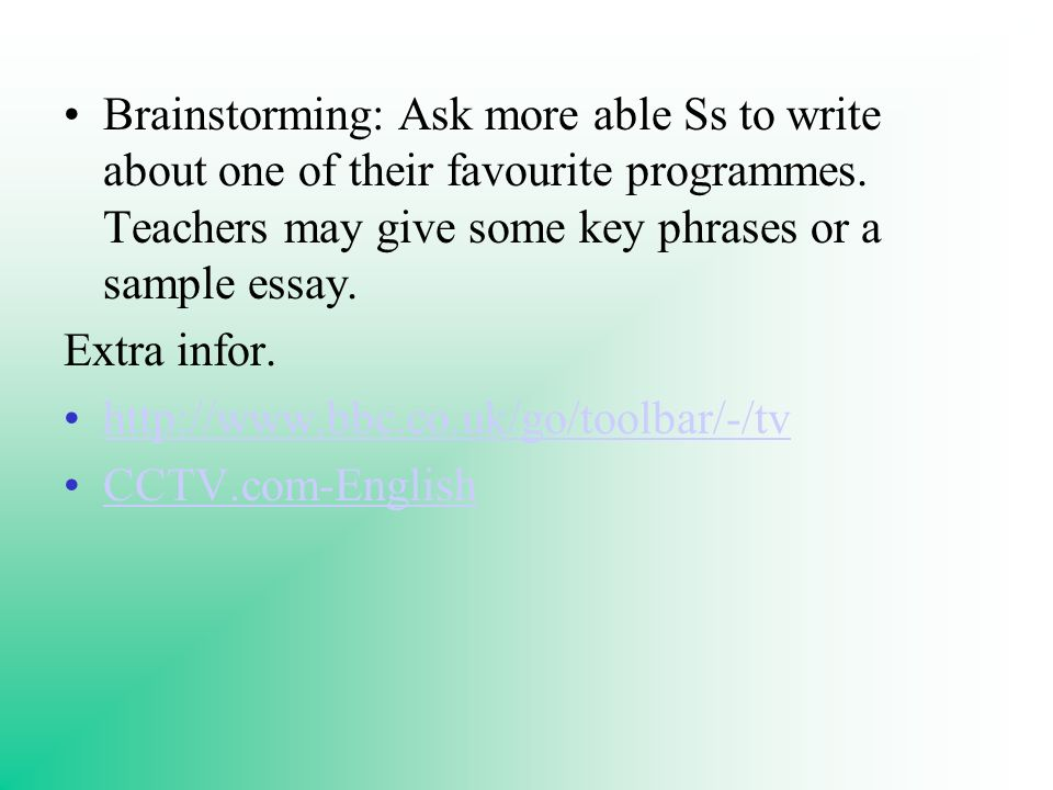 Brainstorming: Ask more able Ss to write about one of their favourite programmes.
