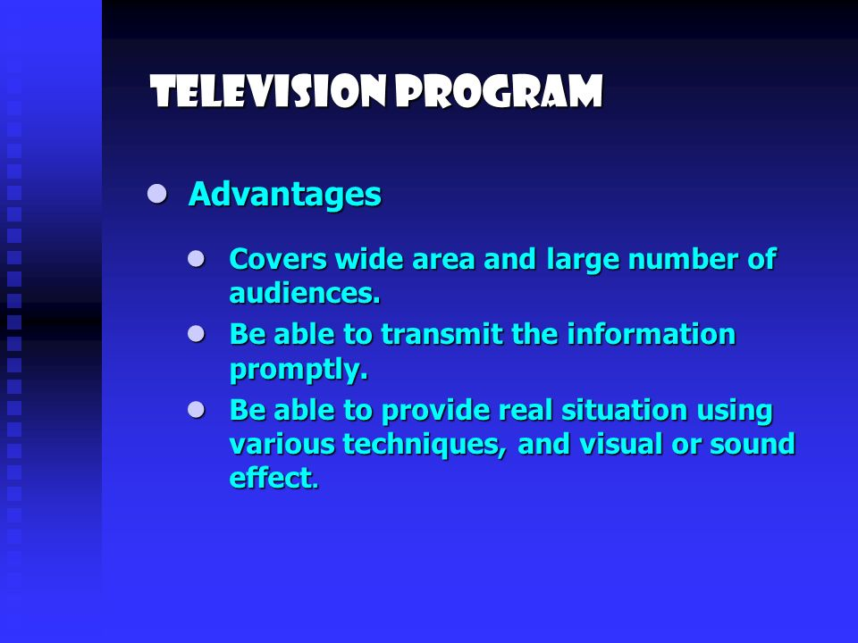 Television Program Advantages Advantages Covers wide area and large number of audiences.