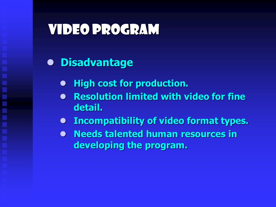 Video Program Disadvantage Disadvantage High cost for production.
