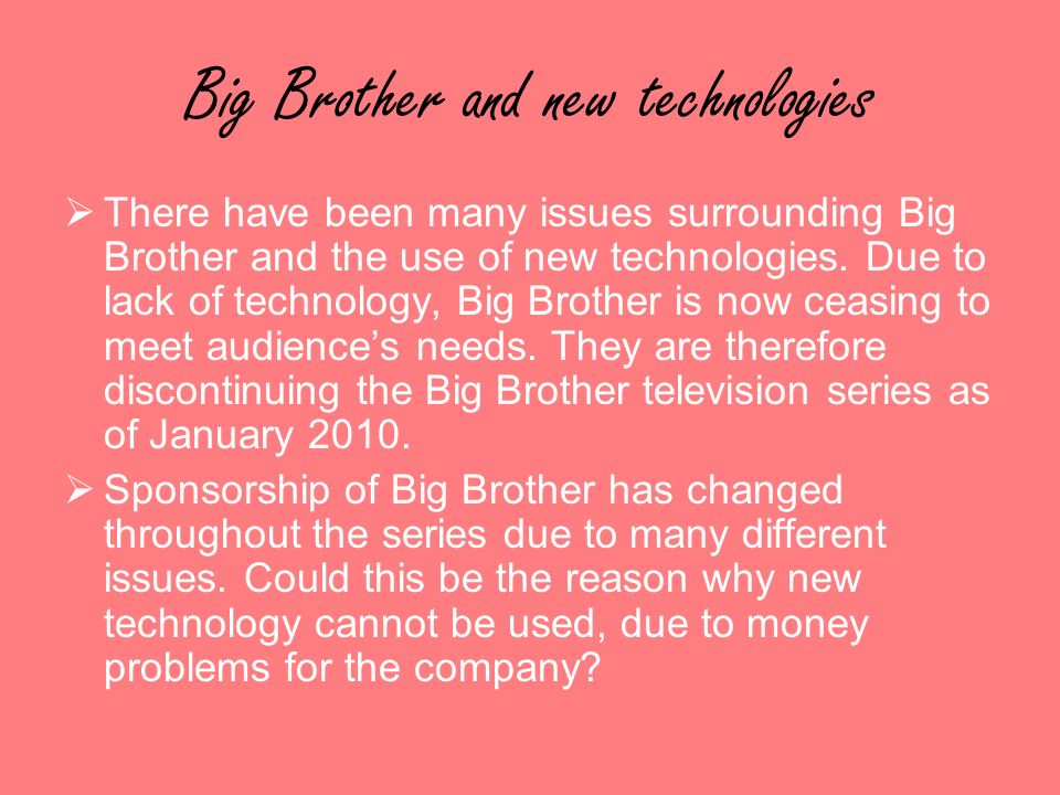 Big Brother and new technologies There have been many issues surrounding Big Brother and the use of new technologies.