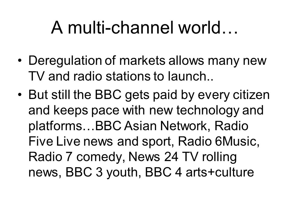 A multi-channel world… Deregulation of markets allows many new TV and radio stations to launch..