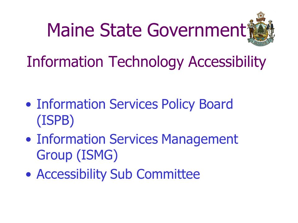 Maine State Government Information Technology Accessibility Information Services Policy Board (ISPB) Information Services Management Group (ISMG) Accessibility Sub Committee