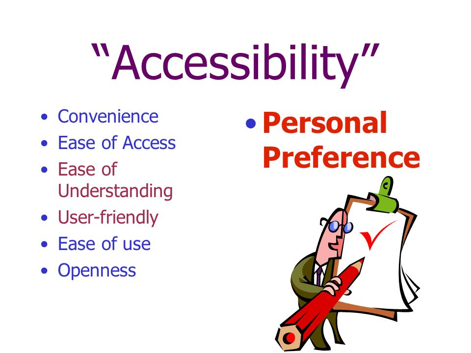 Accessibility Convenience Ease of Access Ease of Understanding User-friendly Ease of use Openness Personal Preference
