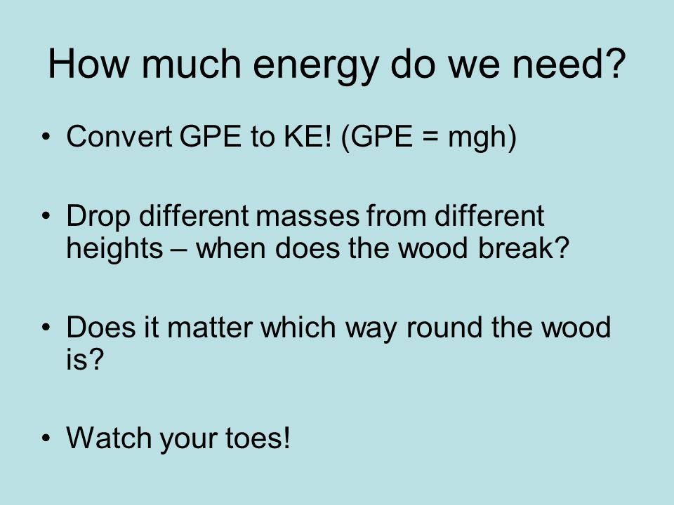 How much energy do we need. Convert GPE to KE.