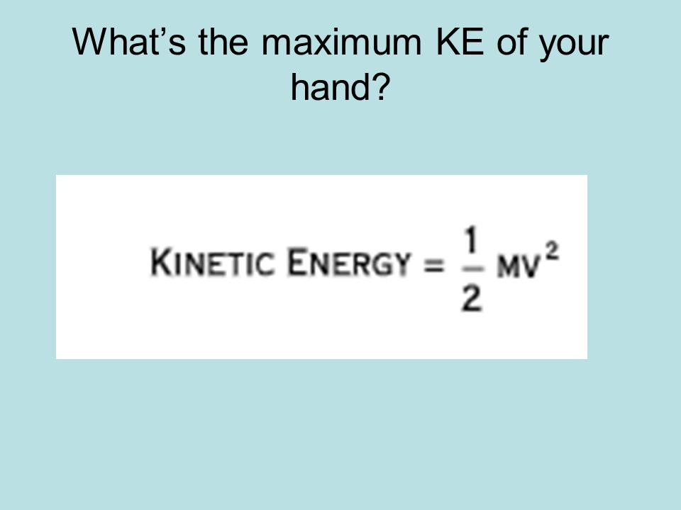 Whats the maximum KE of your hand