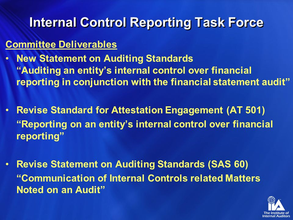 Internal Control Reporting Task Force Assumptions Made in Writing Standards Managements and auditors reports will include the same objectives (Sarbanes-Oxley Act 103 aa and bb).