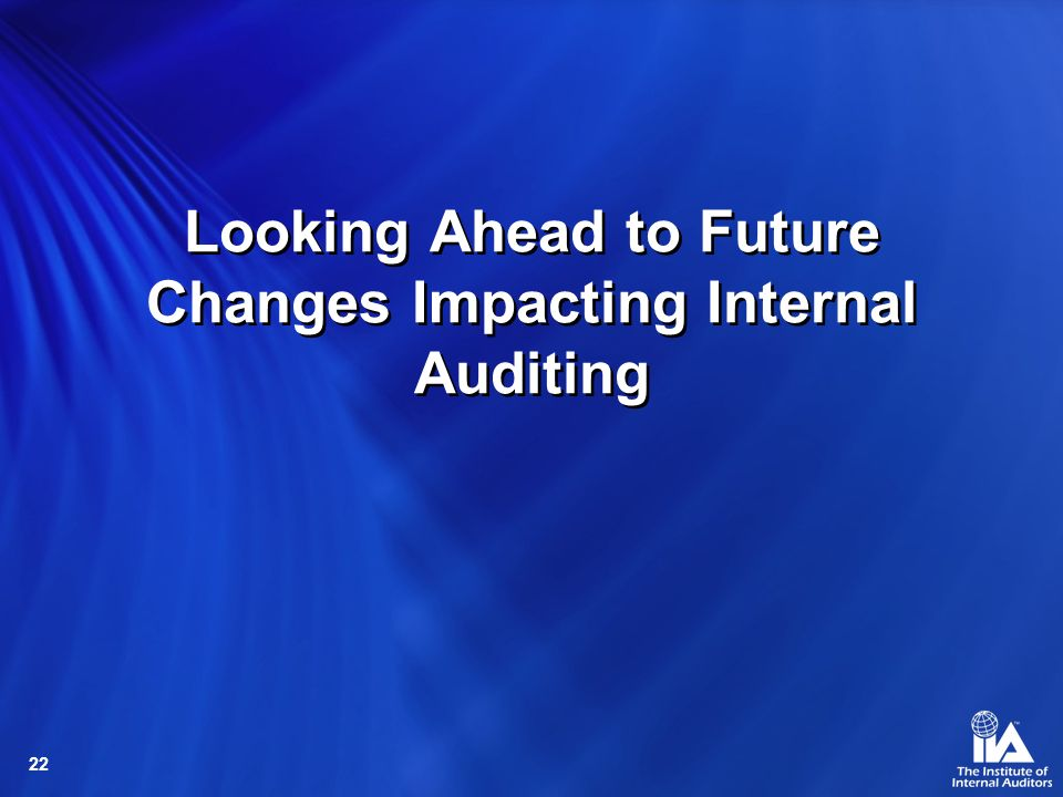 22 Looking Ahead to Future Changes Impacting Internal Auditing