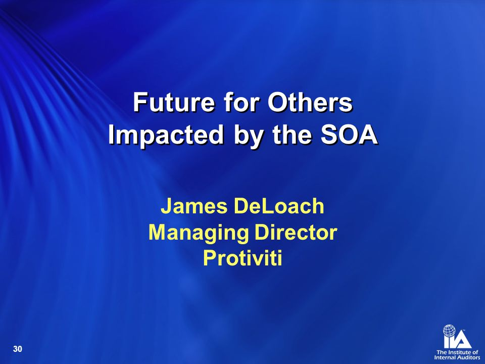 30 Future for Others Impacted by the SOA James DeLoach Managing Director Protiviti