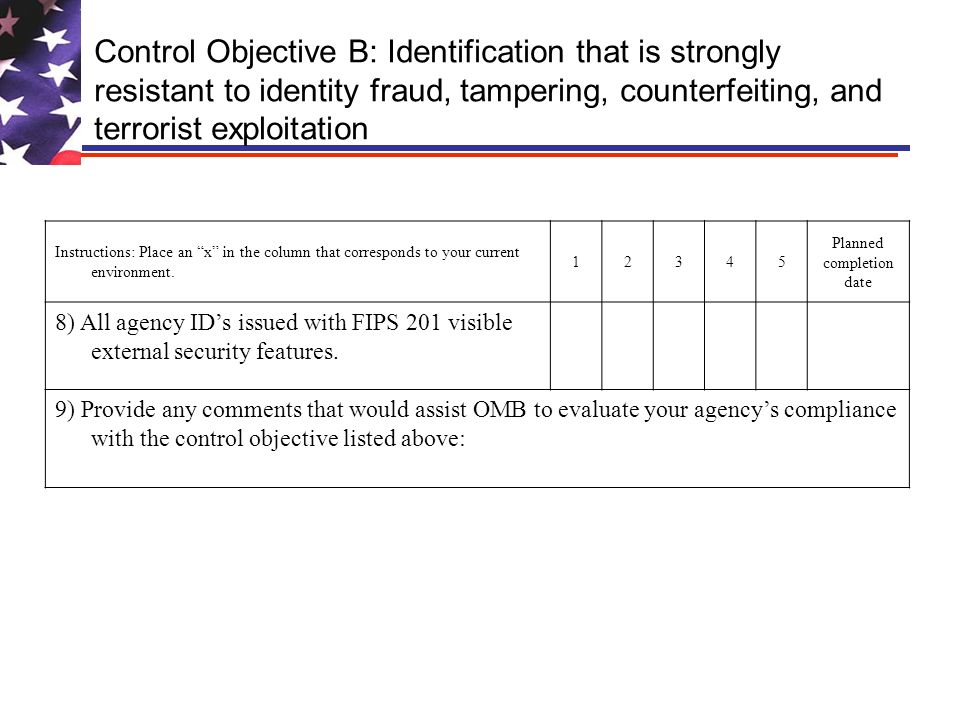 Control Objective B: Identification that is strongly resistant to identity fraud, tampering, counterfeiting, and terrorist exploitation Instructions: Place an x in the column that corresponds to your current environment.