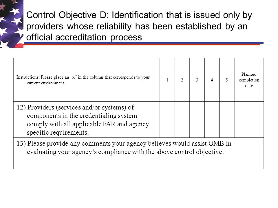 Control Objective D: Identification that is issued only by providers whose reliability has been established by an official accreditation process Instructions: Please place an x in the column that corresponds to your current environment.