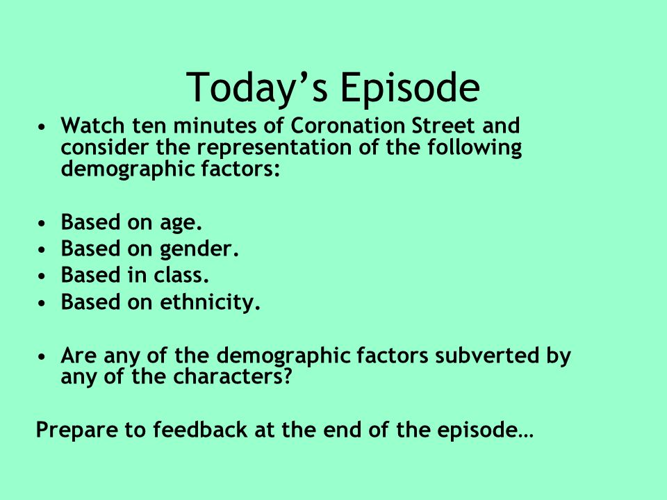 Todays Episode Watch ten minutes of Coronation Street and consider the representation of the following demographic factors: Based on age.