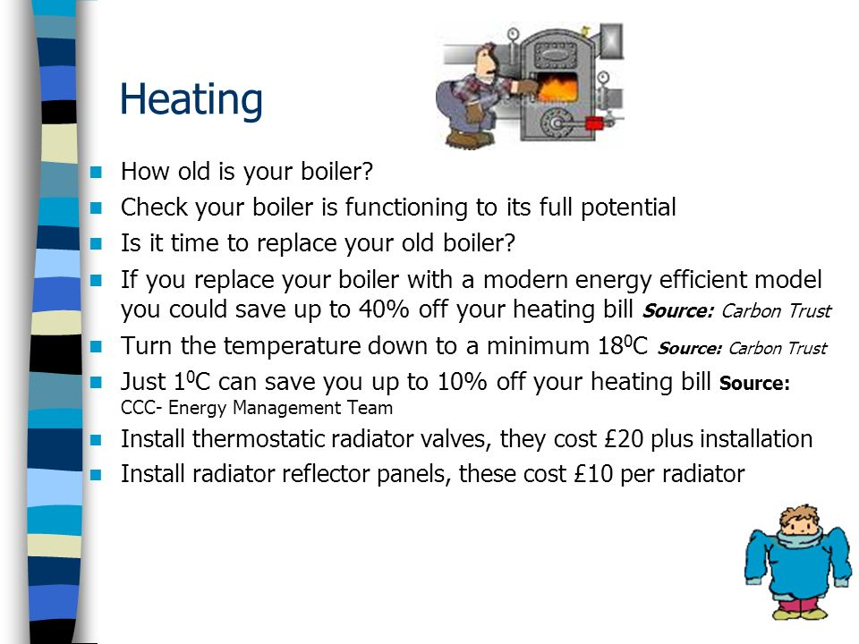 Heating How old is your boiler.
