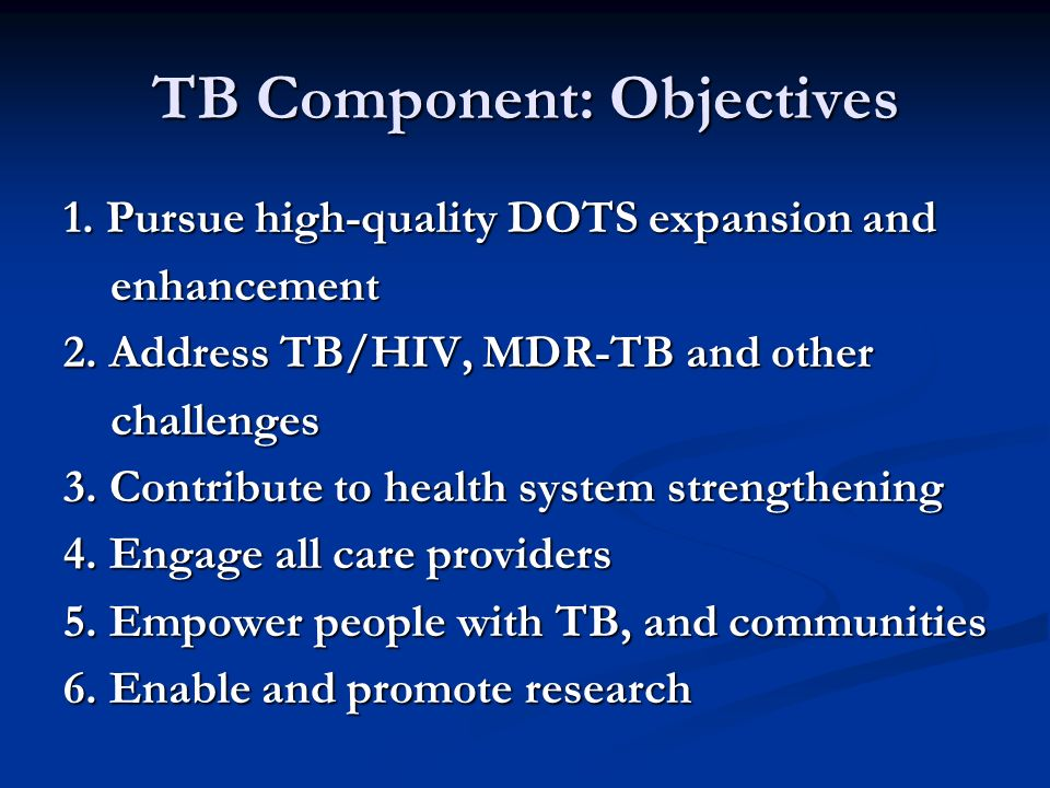 TB Component: Objectives 1. Pursue high-quality DOTS expansion and enhancement enhancement 2.