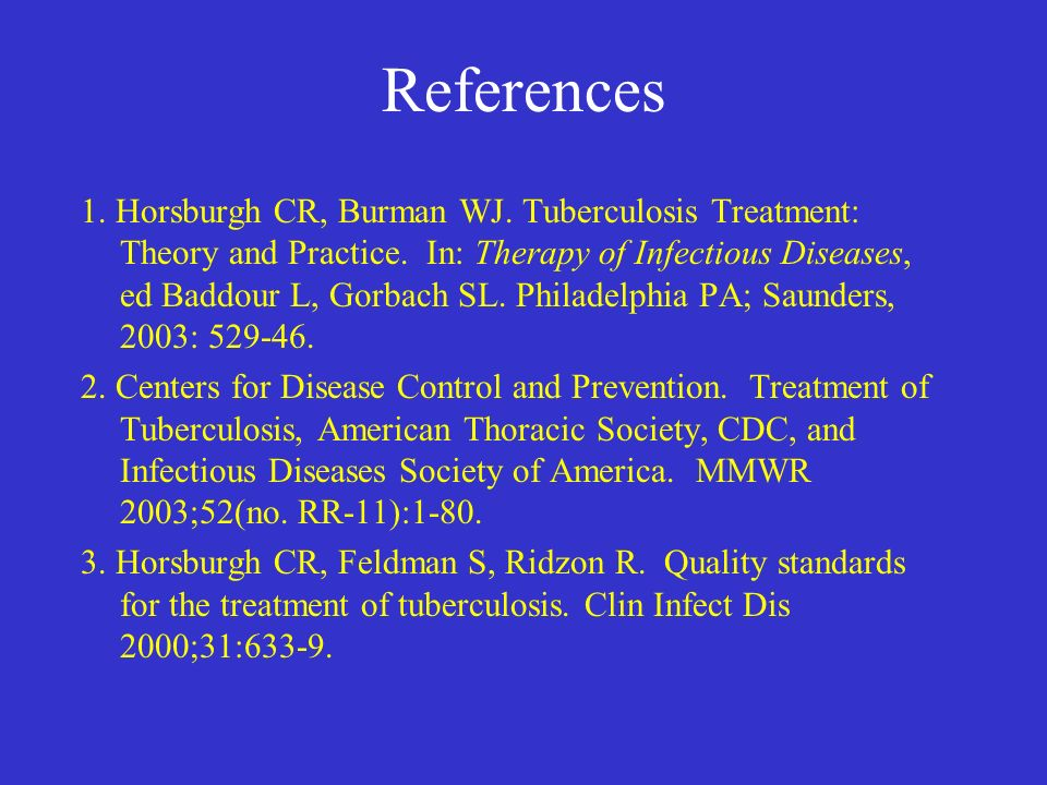 References 1. Horsburgh CR, Burman WJ. Tuberculosis Treatment: Theory and Practice.