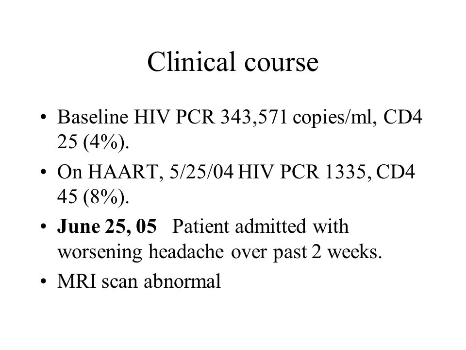 Clinical course Baseline HIV PCR 343,571 copies/ml, CD4 25 (4%).