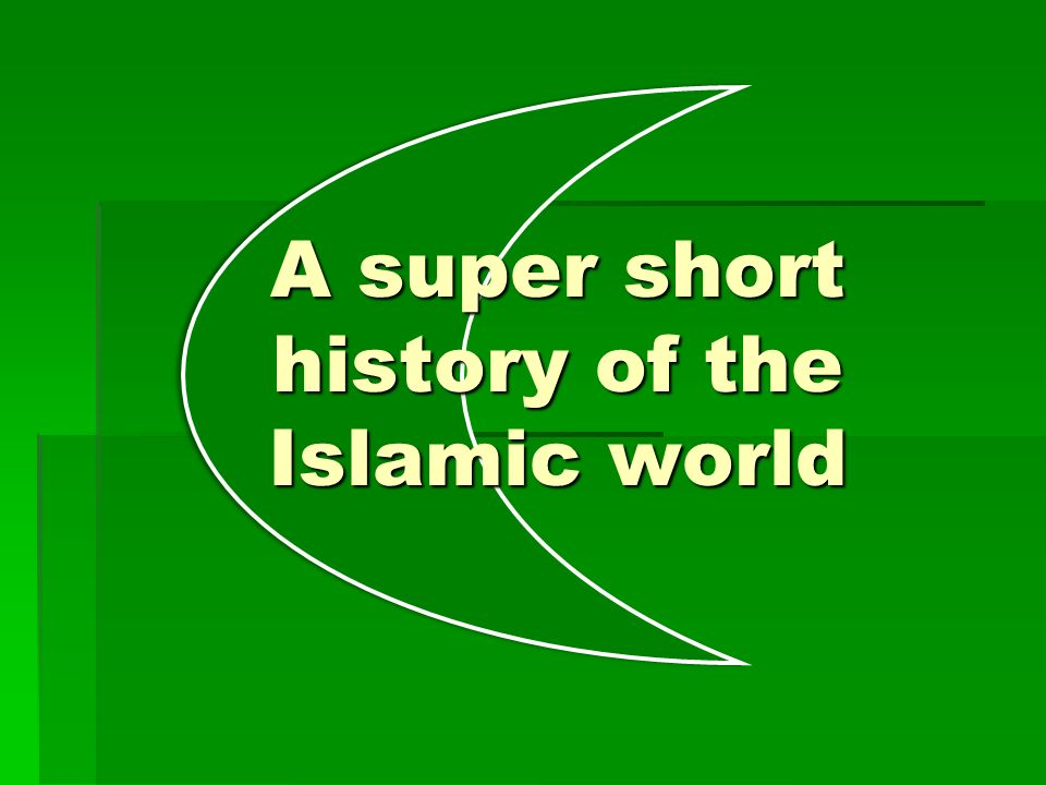 A super short history of the Islamic world