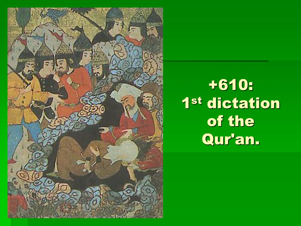 +610: 1 st dictation of the Qur an.