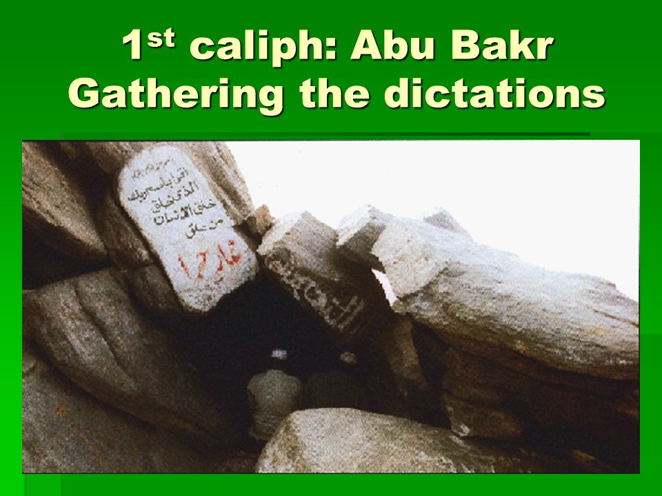 1 st caliph: Abu Bakr Gathering the dictations