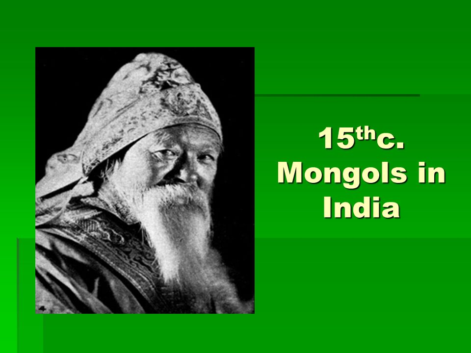 15 th c. Mongols in India