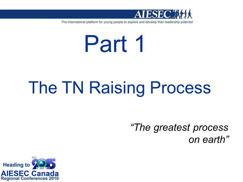 Part 1 The TN Raising Process The greatest process on earth